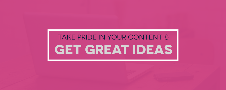 Take Pride In Your Content & How To Get Great Ideas