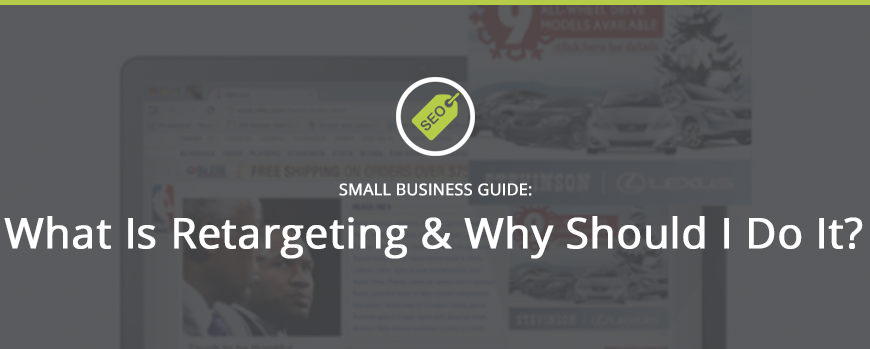 What Is Retargeting & Why Should I Do It?