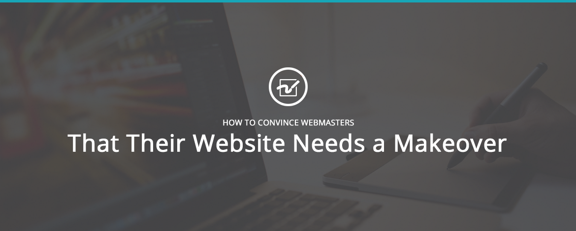 How to Convince Webmasters That Their Website Needs a Makeover