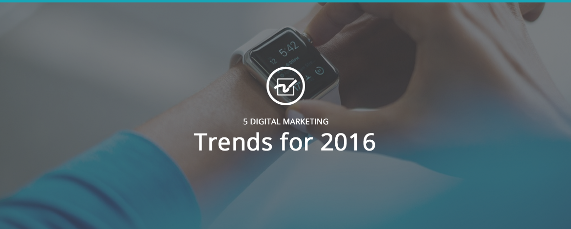 5 Digital Marketing Trends for 2016
