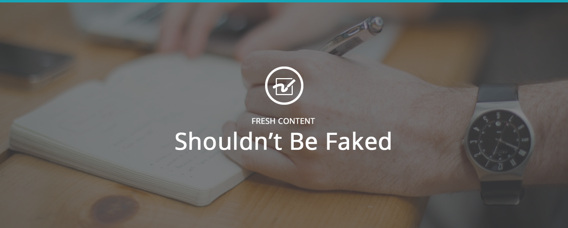 Fresh Content Shouldn't Be Faked