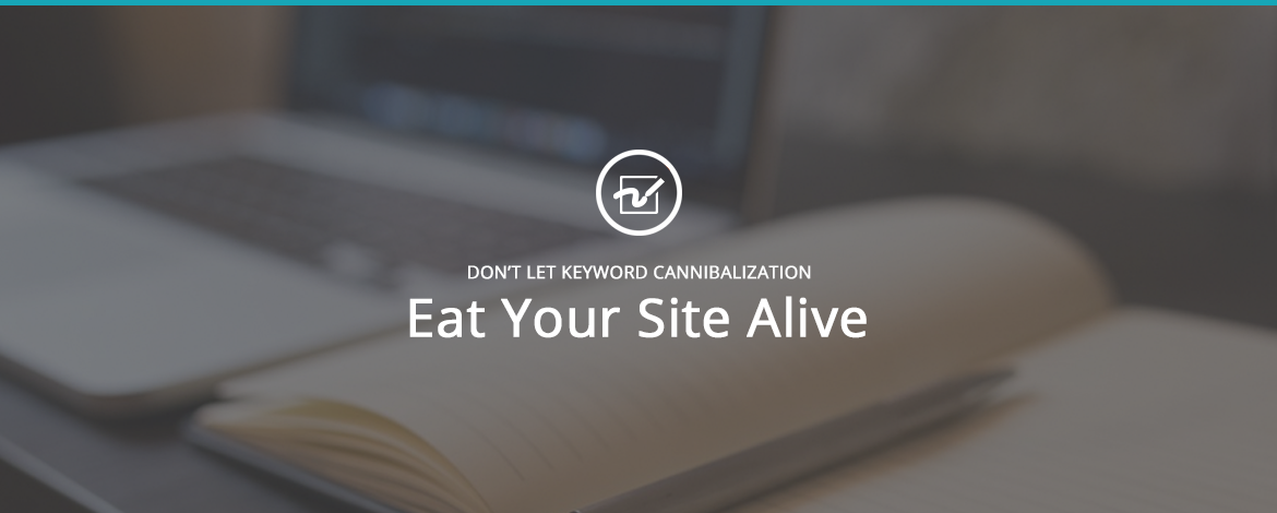 Don't Let Keyword Cannibalization Eat Your Site Alive