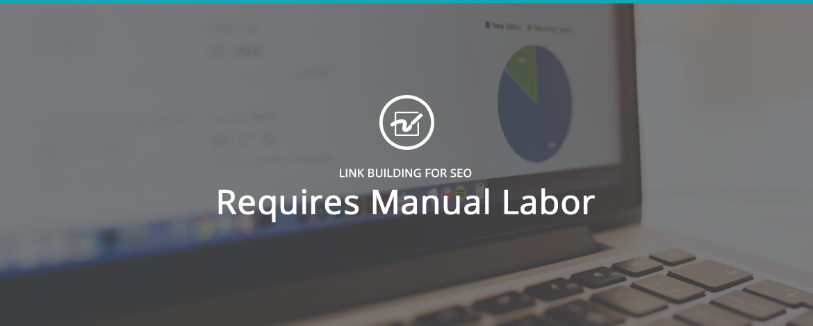 Link Building for SEO Requires Manual Labor