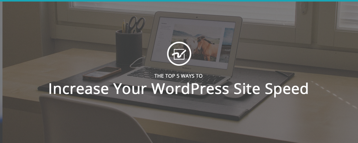 The Top 5 Ways to Increase Your WordPress Site Speed