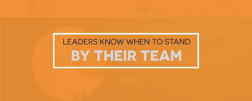 Leader's Know When To Stand Behind Their Team.
