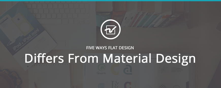 Five Ways Flat Web Design Differs From Material Web Design