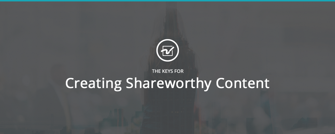 Keys for Creating Shareworthy Content