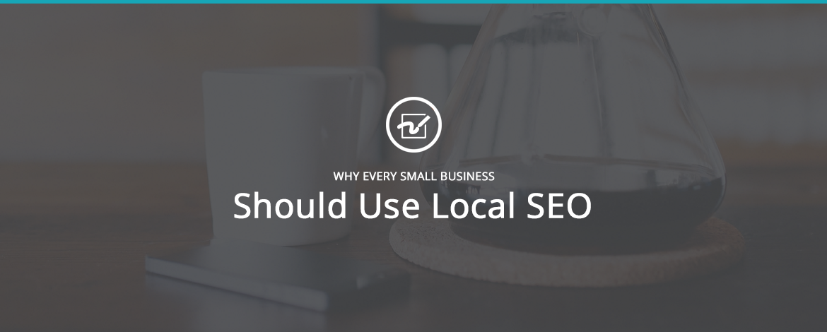 Why Every Small Business Should Use Local SEO