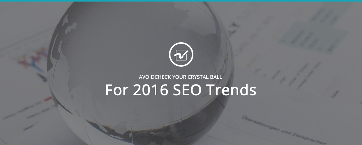 Check Your Crystal Ball for 2016 SEO Trends