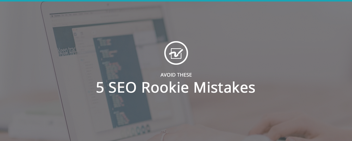 Avoid These 5 SEO Rookie Mistakes