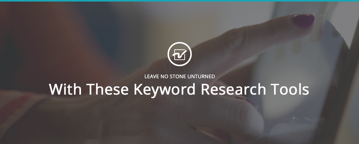 Leave No Stone Unturned With These Keyword Research Tools
