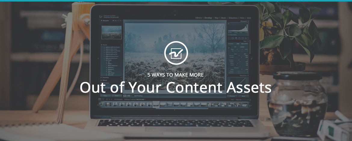 5 Ways to Make More Out of Your Content Assets