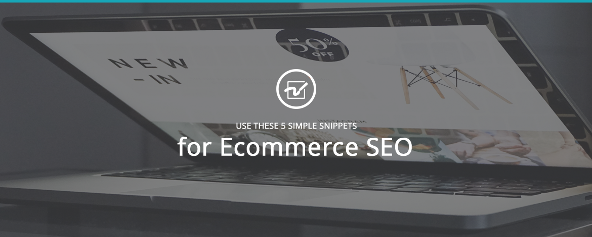 Use These 5 Simple Snippets for Ecommerce SEO