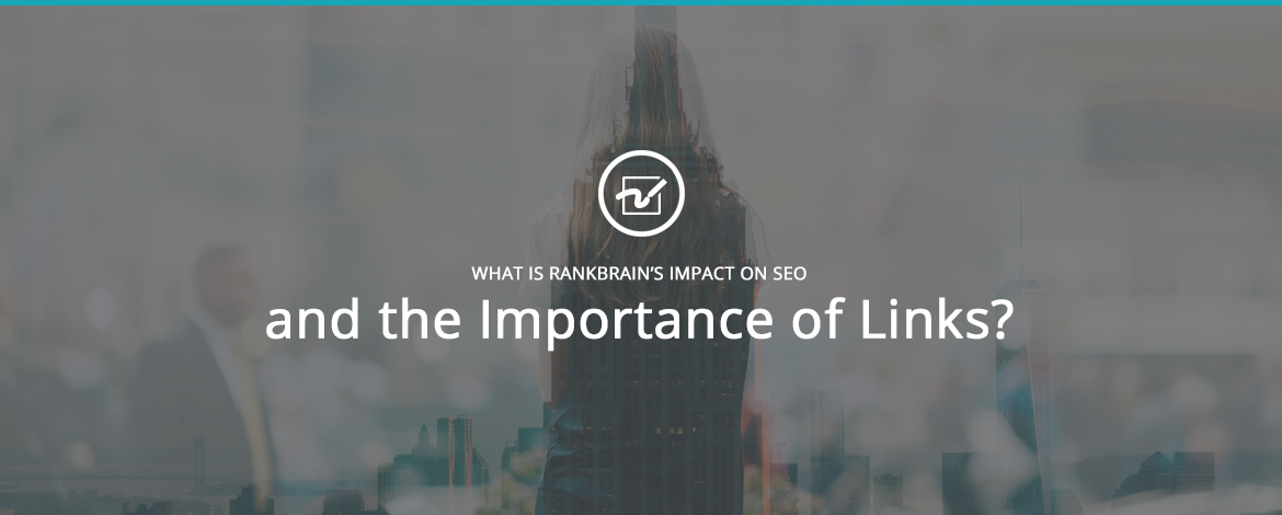 What is RankBrain's Impact on SEO and the Importance of Links?