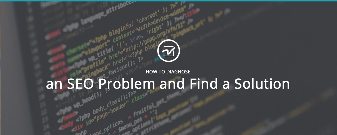 How to Diagnose an SEO Problem and Find a Solution